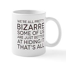 We're All Pretty Bizarre Mug
