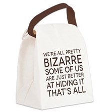 We're All Pretty Bizarre Canvas Lunch Bag