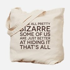 We're All Pretty Bizarre Tote Bag