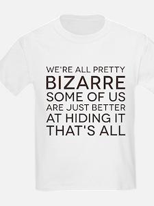 We're All Pretty Bizarre T-Shirt