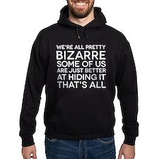 We're All Pretty Bizarre Hoodie