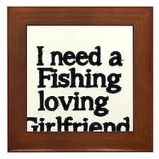 I need a fishing loving girlfriend Framed Tile