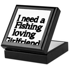 I need a fishing loving girlfriend Keepsake Box