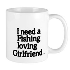I need a fishing loving girlfriend Mug