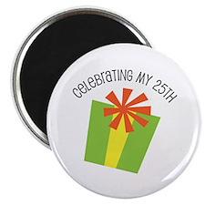 Celebrating My 25th Birthday Magnet