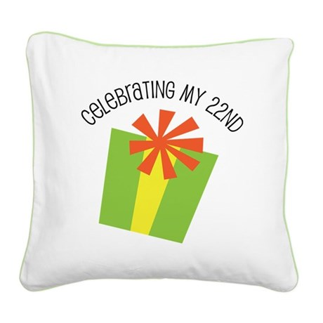 Celebrating My 22nd Birthday Square Canvas Pillow