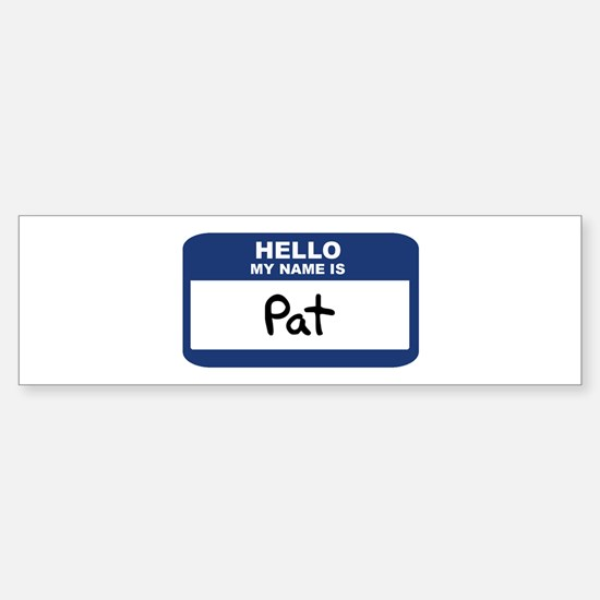 Hello: Pat Bumper Bumper Bumper Sticker