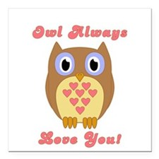 "Owl Always Love You! Square Car Magnet 3"" x 3"""
