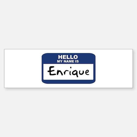 Hello: Enrique Bumper Bumper Bumper Sticker