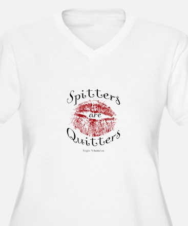 Spitters are Quitters Plus Size T-Shirt