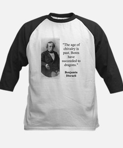 The Age Of Chivalry Is Past - Disraeli Tee