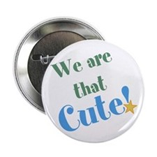"""We are that Cute! 2.25"""" Button"""