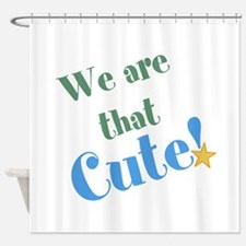 We are that Cute! Shower Curtain