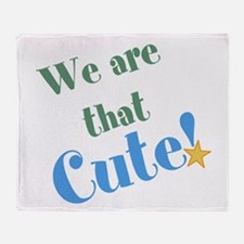 We are that Cute! Throw Blanket