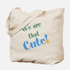 We are that Cute! Tote Bag