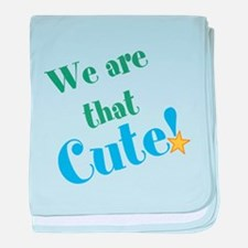 We are that Cute! baby blanket