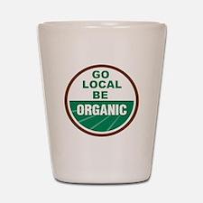 Go Local Be Organic Shot Glass