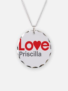 I Love Priscilla Necklace