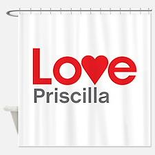I Love Priscilla Shower Curtain