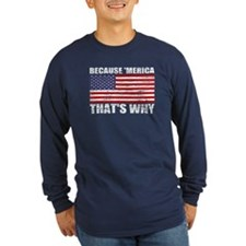 Distressed US Flag Because MERICA Long Sleeve T-Sh