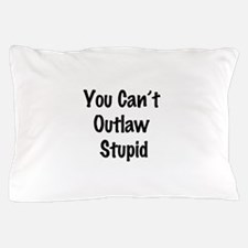 Outlaw stupid Pillow Case