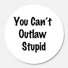 Outlaw stupid Round Car Magnet