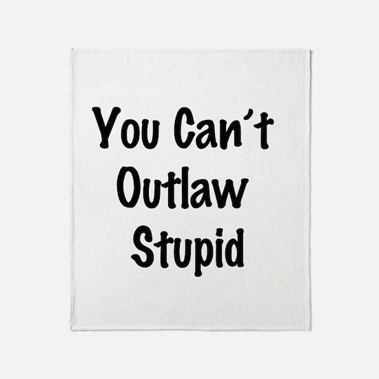 Outlaw stupid Throw Blanket