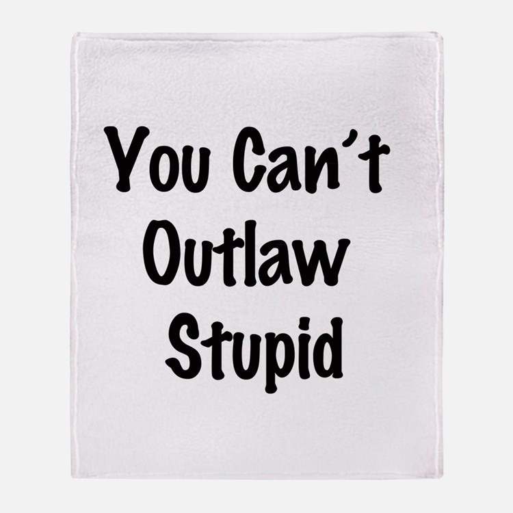 Outlaw stupid Throw Blanket