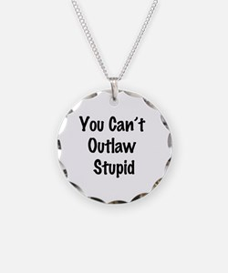 Outlaw stupid Necklace