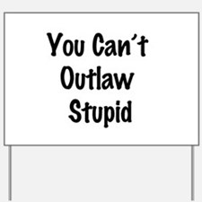 Outlaw stupid Yard Sign
