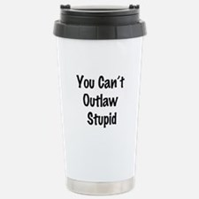Outlaw stupid Stainless Steel Travel Mug