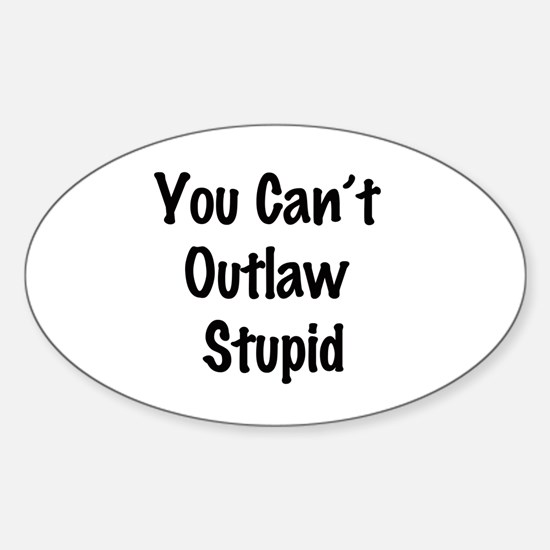 Outlaw stupid Sticker (Oval)