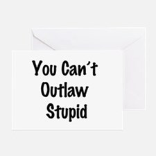 Outlaw stupid Greeting Card