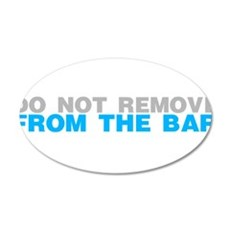 Do Not Remove From The Bar Wall Decal