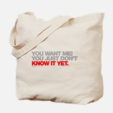 You Want Me! You Just Dont Know It Yet Tote Bag