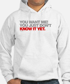 You Want Me! You Just Dont Know It Yet Hoodie