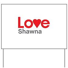 I Love Shawna Yard Sign