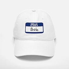 Hello: Bob Baseball Baseball Cap