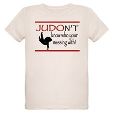 JUDON'T know who your messing with Judo Logo T-Shi