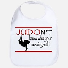JUDON'T know who your messing with Judo Logo Bib