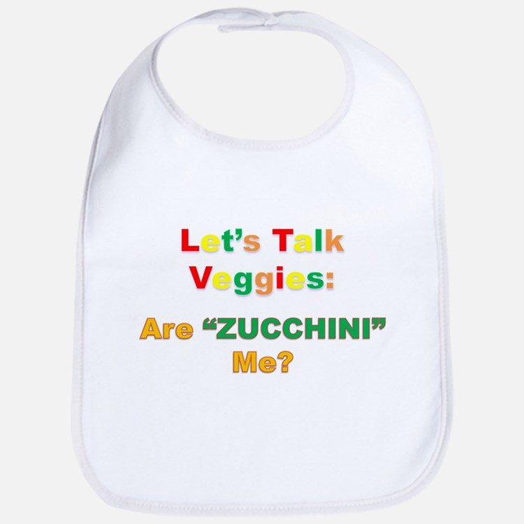 "Let's Talk Veggies: Are ""ZUCCHINI"" Me? Bib"