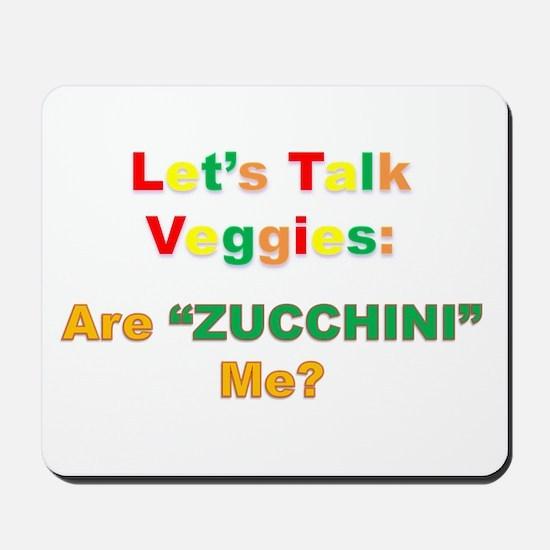 "Let's Talk Veggies: Are ""ZUCCHINI"" Me? Mousepad"