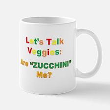 "Let's Talk Veggies: Are ""ZUCCHINI"" Me? Mug"