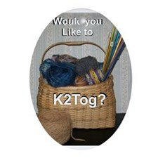 Would You Like To K2tog? Ornament (Oval)