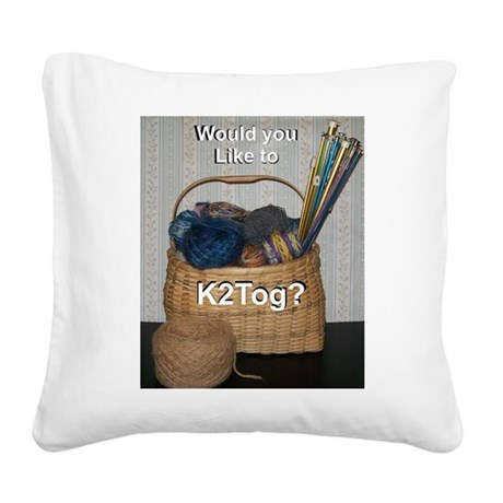 Would you like to K2tog? Square Canvas Pillow