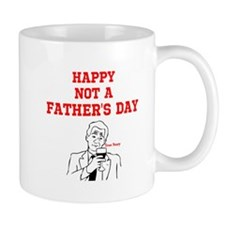 """Happy NOT a Father's Day"" Small Mug"