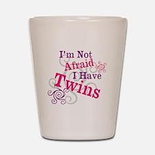 Im Not Afraid I Have Twins Shot Glass