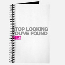 Stop Looking Youve Found Me! Journal