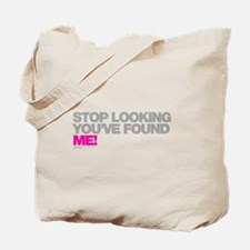 Stop Looking Youve Found Me! Tote Bag