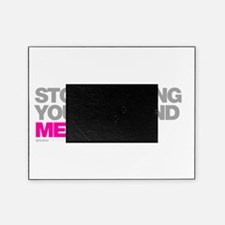 Stop Looking Youve Found Me! Picture Frame